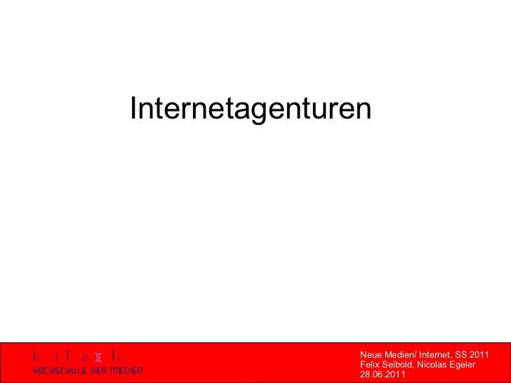 Neue Medien/ Internet, SS 2011 Felix Seibold, Nicolas Egeler 28.06.2011 Internetagenturen