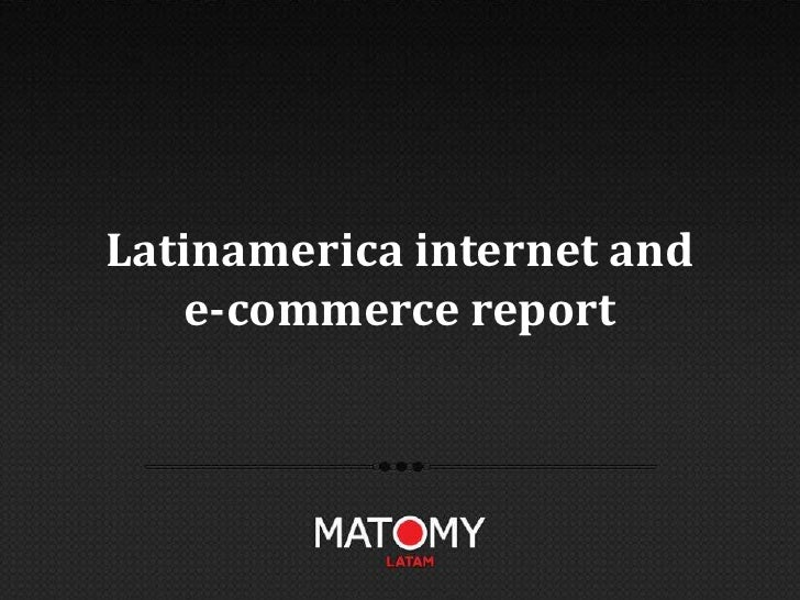Internet and e commerce report for latinamerica 2012