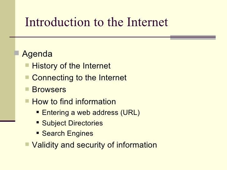 Introduction to the Internet <ul><li>Agenda </li></ul><ul><ul><li>History of the Internet </li></ul></ul><ul><ul><li>Conne...