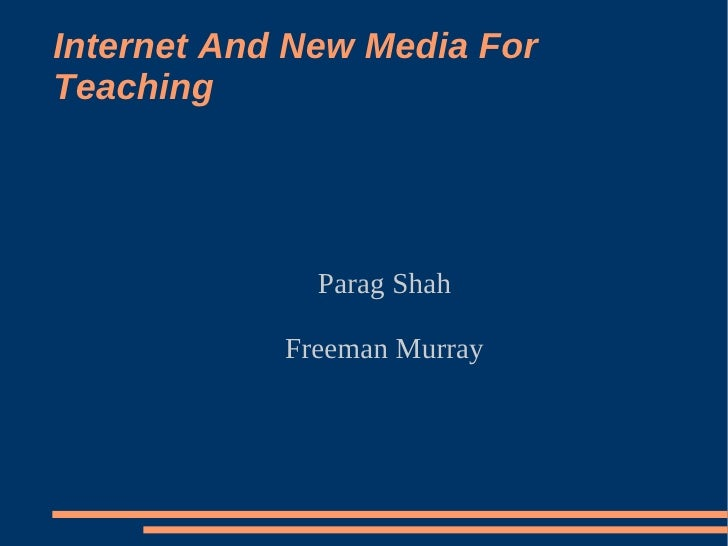 Internet And New Media For Teaching                   Parag Shah              Freeman Murray