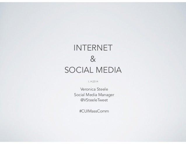 INTERNET & SOCIAL MEDIA ! !  1.14.2014   Veronica Steele Social Media Manager @VSteeleTweet  ! #CUIMassComm