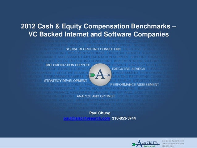info@alacritysearch.com www.alacritysearch.com 310-853-3744 2012 Cash & Equity Compensation Benchmarks – VC Backed Interne...