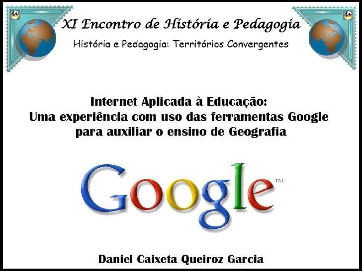 Internet Aplicada à Educacao: Uma experiência com uso das ferramentas Google para auxiliar o Ensino de Geografia