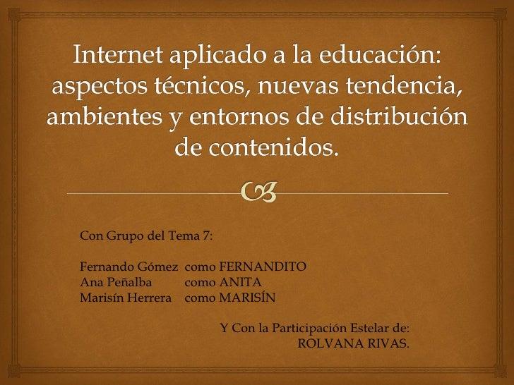 Con Grupo del Tema 7:Fernando Gómez como FERNANDITOAna Peñalba     como ANITAMarisín Herrera como MARISÍN                 ...