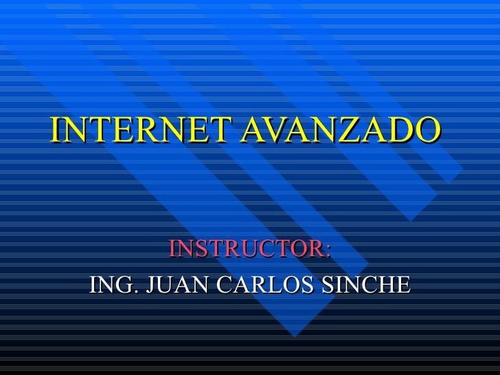 INTERNET AVANZADO        INSTRUCTOR: ING. JUAN CARLOS SINCHE