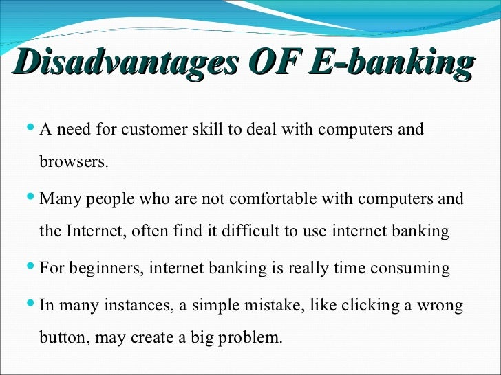disadvantages of mobile banking Mobile banking disadvantages disadvantages of mobile bankingthese days there is nothing that you cannot do with a smartphone previously mobile phones were for mere calling and messaging, but these days they are high tech gadgets, nothing less of a computer.