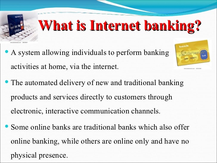 essay for internet banking Internet banking internet banking (fig 1) is a product of e-commerce in the field of banking and financial services in what can be described as b2c domain for banking industry, internet.