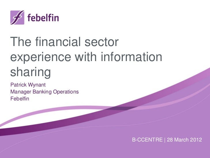The financial sectorexperience with informationsharingPatrick WynantManager Banking OperationsFebelfin                    ...