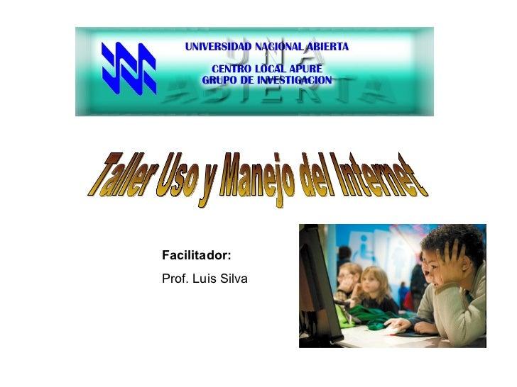 Taller Uso y Manejo del Internet Facilitador: Prof. Luis Silva
