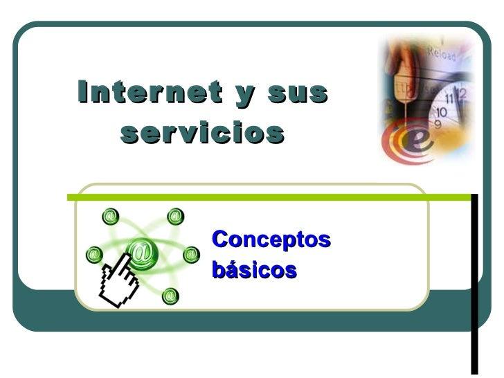 Internet y sus servicios Conceptos  básicos