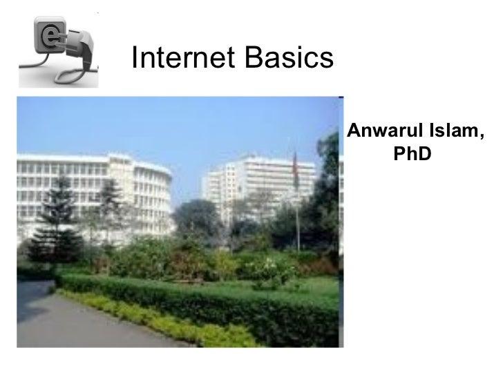 Internet Basics                  Anwarul Islam,                      PhD