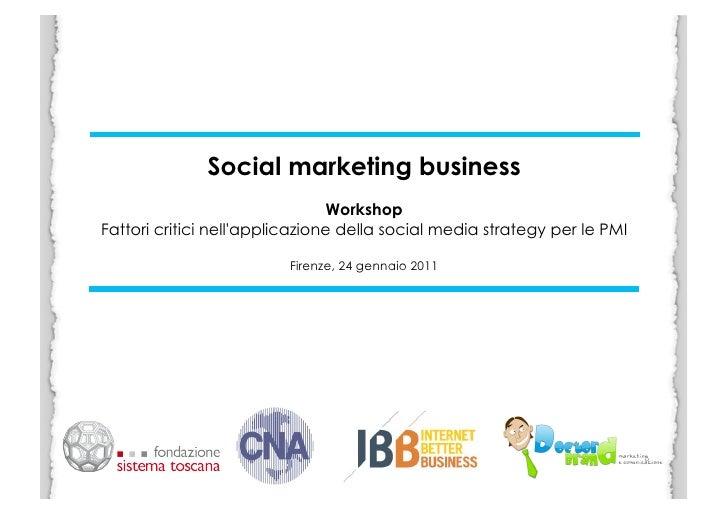 Social marketing business                                 WorkshopFattori critici nellapplicazione della social media stra...