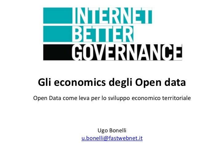 Gli economics degli Open dataOpen Data come leva per lo sviluppo economico territoriale                      Ugo Bonelli  ...