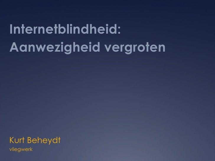 Internetblindheid:  Aanwezigheid vergroten Kurt Beheydt vliegwerk