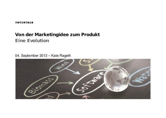 Eine Evolution Von der Marketingidee zum Produkt 04. September 2013 – Kate Rageth