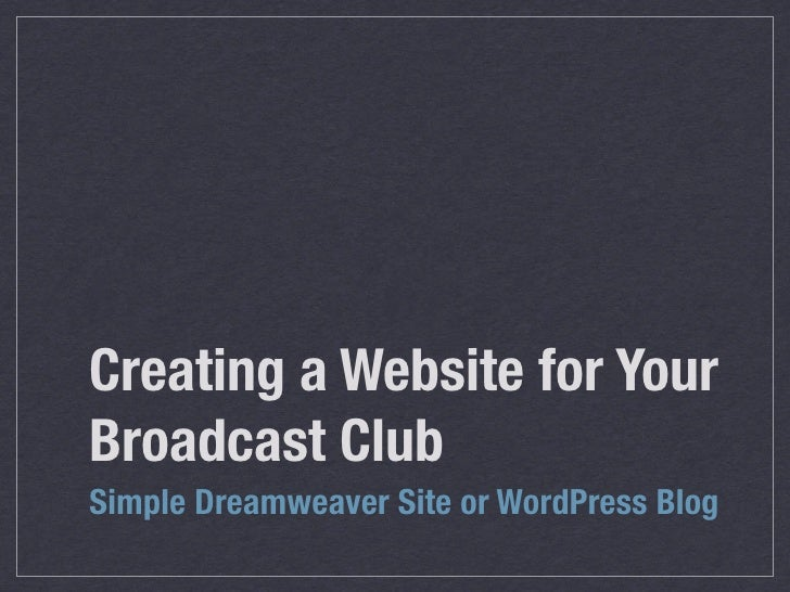 Creating a Website for Your Broadcast Club Simple Dreamweaver Site or WordPress Blog