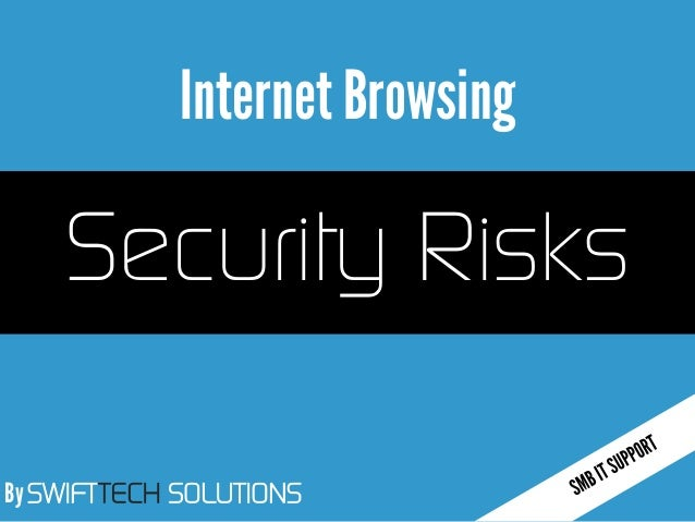 By SWIFTTECH SOLUTIONS Internet Browsing Security Risks