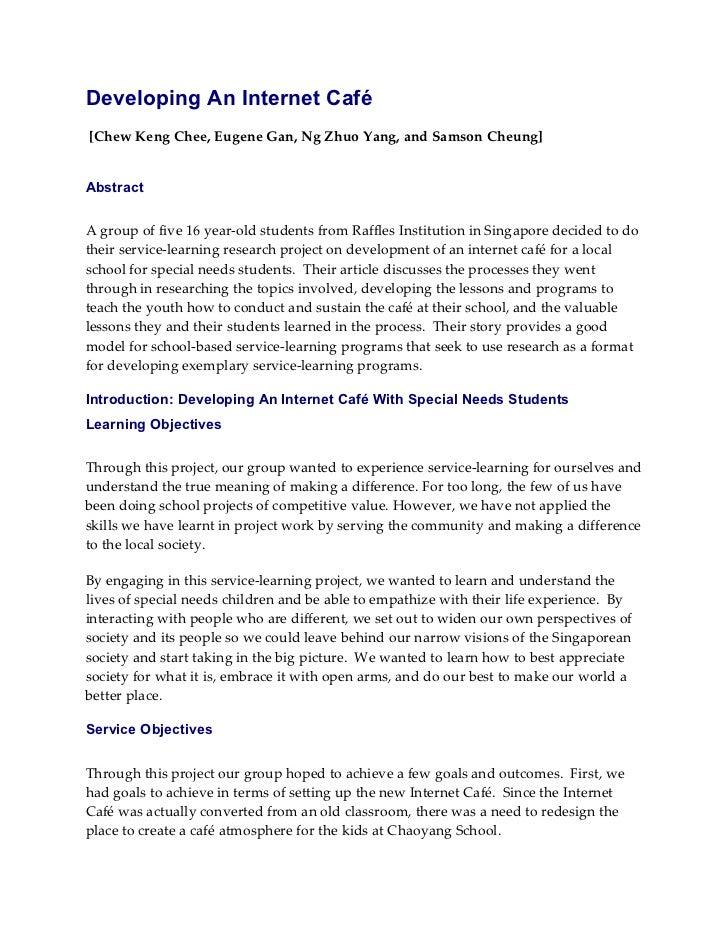 Developing An Internet Café[Chew Keng Chee, Eugene Gan, Ng Zhuo Yang, and Samson Cheung]AbstractA group of five 16 year-ol...