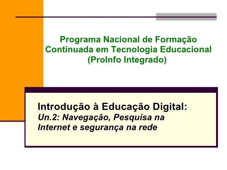 Programa Nacional de Formação Continuada em Tecnologia Educacional (ProInfo Integrado)   Introdução à Educação Digital: Un...