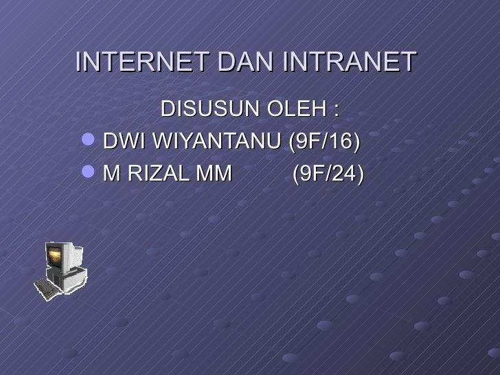 INTERNET DAN INTRANET <ul><li>DISUSUN OLEH : </li></ul><ul><li>DWI WIYANTANU (9F/16) </li></ul><ul><li>M RIZAL MM   (9F/24...