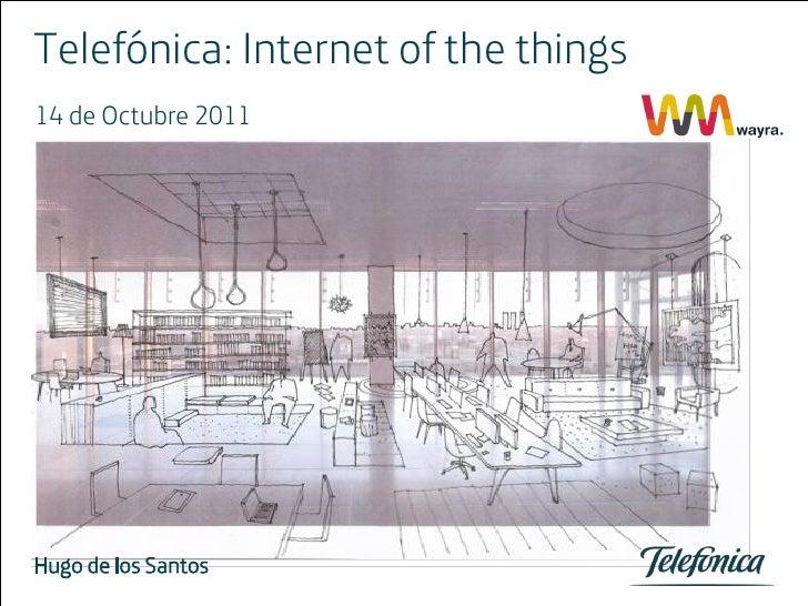 Telefónica: Internet of the things14 de Octubre 2011Hugo de los Santos