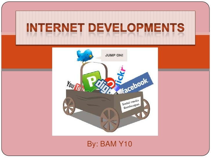 Internet Developments<br />By: BAM Y10<br />