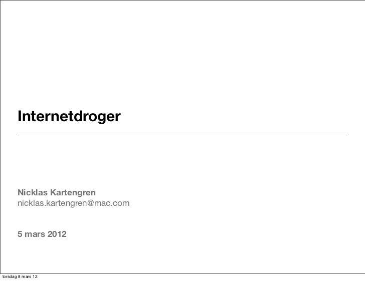 Internetdroger       Nicklas Kartengren       nicklas.kartengren@mac.com       5 mars 2012torsdag 8 mars 12
