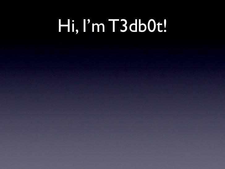 Hi, I'm T3db0t!