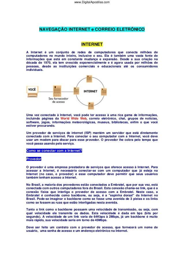 NAVEGAÇÃO INTERNET e CORREIO ELETRÔNICO INTERNET A Internet é um conjunto de redes de computadores que conecta milhões de ...