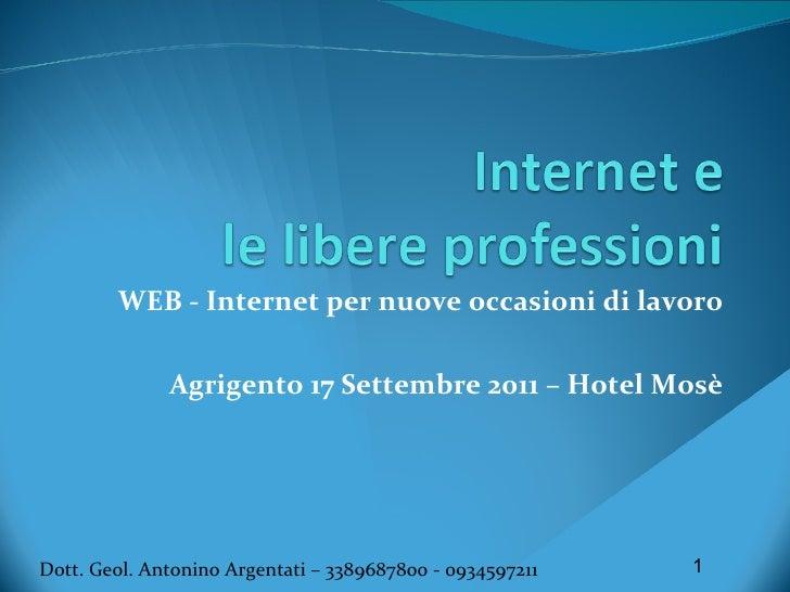 WEB - Internet per nuove occasioni di lavoro Agrigento 17 Settembre 2011 – Hotel Mosè Dott. Geol. Antonino Argentati – 338...
