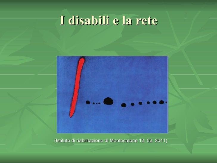 Cercare in rete:  la disabilità Istituto di riabilitazione di Montecatone  12. 02. 2011