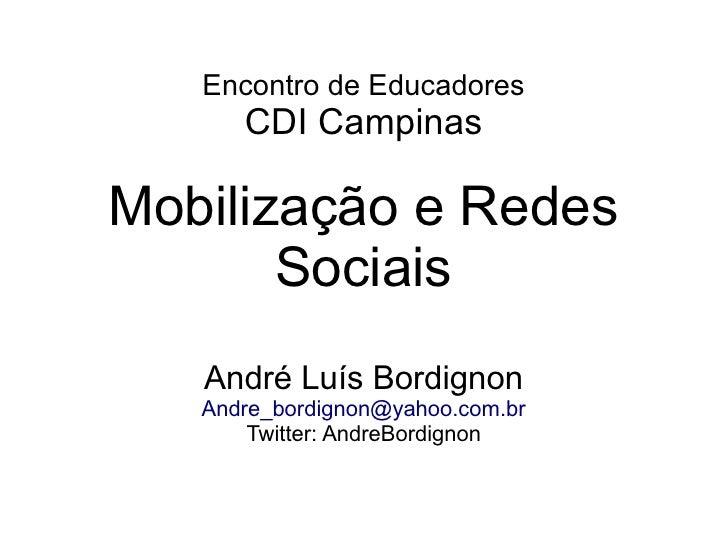 Encontro de Educadores       CDI Campinas  Mobilização e Redes        Sociais    André Luís Bordignon    Andre_bordignon@y...