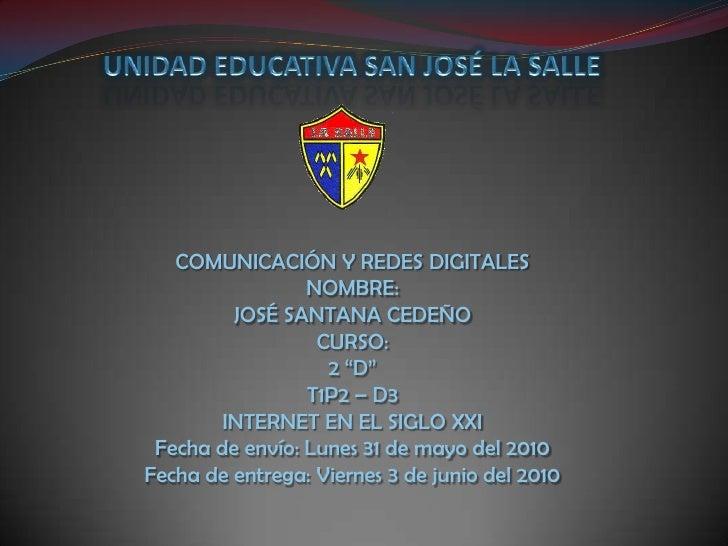 UNIDAD EDUCATIVA SAN JOSÉ LA SALLE<br />COMUNICACIÓN Y REDES DIGITALES <br />NOMBRE:<br />JOSÉ SANTANA CEDEÑO<br />CURSO: ...