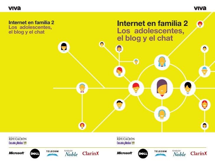 Internet en familia 2 Los adolescentes,                         Internet en familia 2 el blog y el chat       Los adolesce...