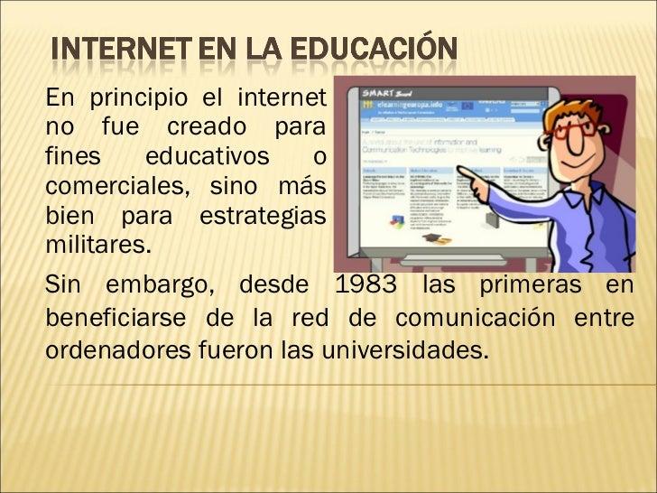 En principio el internetno fue creado parafines    educativos    ocomerciales, sino másbien para estrategiasmilitares.Sin ...