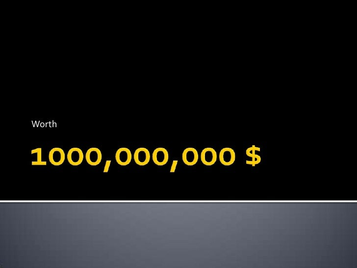 1000,000,000 $<br />Worth<br />