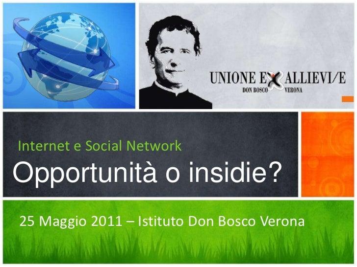 Internet e Social NetworkOpportunità o insidie?25 Maggio 2011 – Istituto Don Bosco Verona