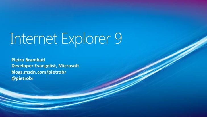 Internet Explorer 9Pietro BrambatiDeveloper Evangelist, Microsoftblogs.msdn.com/pietrobr@pietrobr