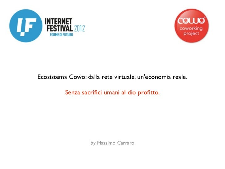 Ecosistema Cowo: dalla rete virtuale, uneconomia reale.          Senza sacrifici umani al dio profitto.                   by...