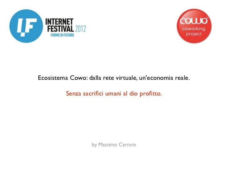 Ecosistema Cowo: dalla rete virtuale, un'economia reale. Senza sacrifici umani al dio profitto.