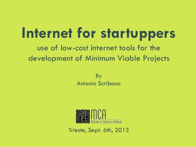 Internet for startuppers use of low-cost internet tools for the development of Minimum Viable Projects By Antonio Scribano...