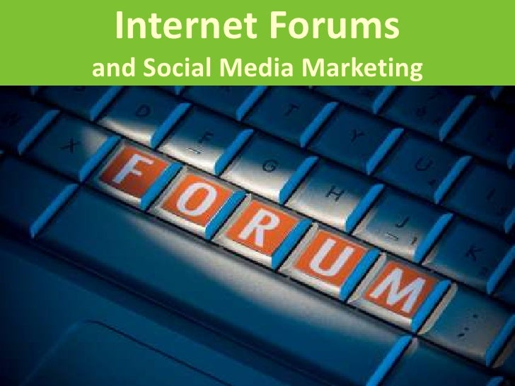 Internet Forums and Social Media Marketing<br />