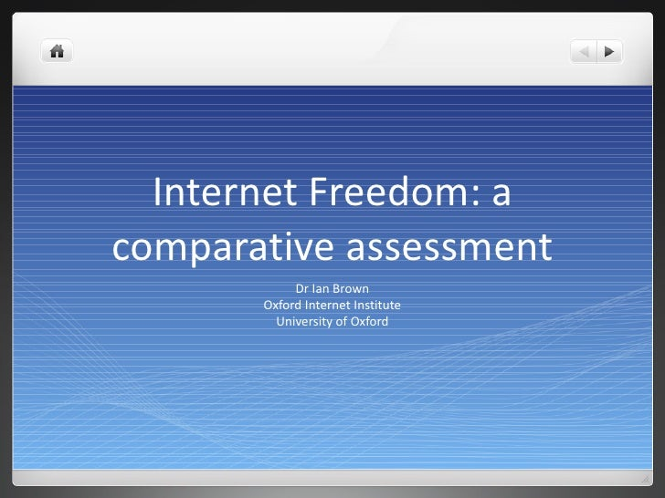 Internet Freedom: a comparative assessment Dr Ian Brown Oxford Internet Institute University of Oxford