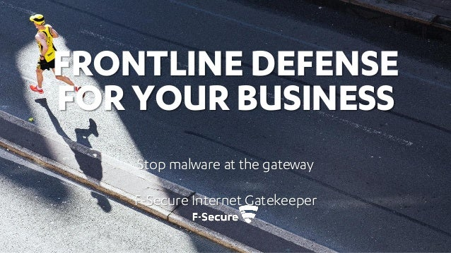 FRONTLINE DEFENCE FOR YOUR BUSINESSStop malware at the gatewayF-Secure Internet Gatekeeper