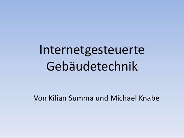 Internetgesteuerte Gebäudetechnik Von Kilian Summa und Michael Knabe