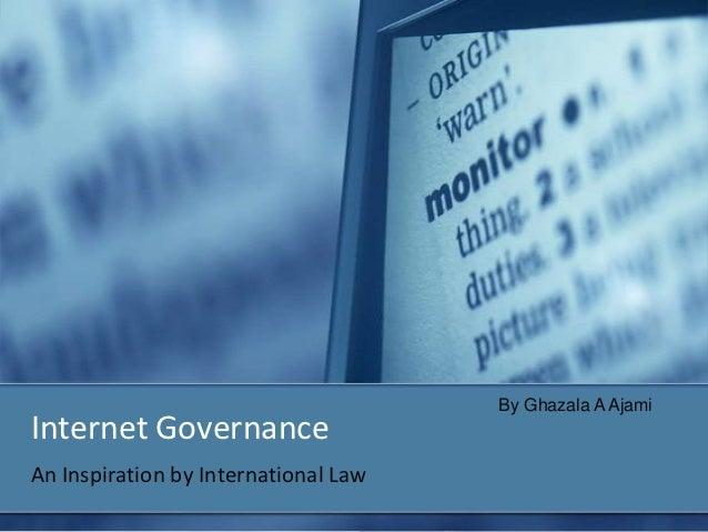 By Ghazala A AjamiInternet GovernanceAn Inspiration by International Law