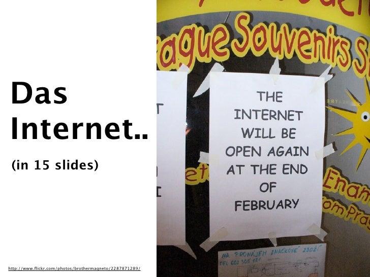 Das Internet..  (in 15 slides)     http://www.flickr.com/photos/brothermagneto/2287871289/