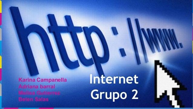 Internet Grupo 2 Karina Campanella Adriana barral Melisa Gutierrez Belen Salas