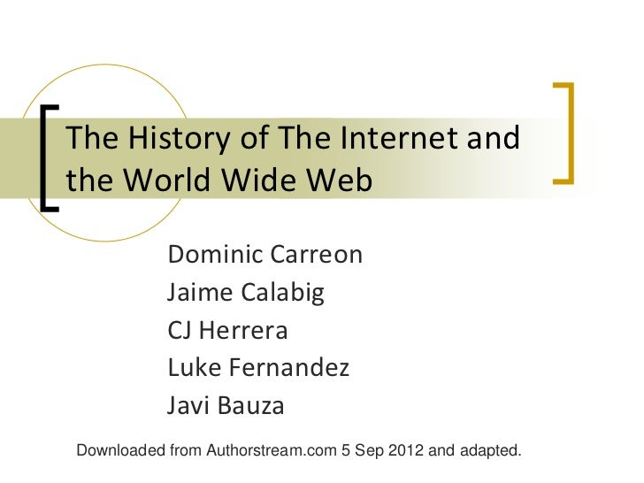 The History of The Internet andthe World Wide Web           Dominic Carreon           Jaime Calabig           CJ Herrera  ...