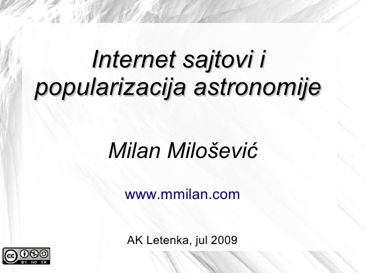 Internet sajtovi i popularizacija astronomije        Milan Milošević         www.mmilan.com           AK Letenka, jul 2009